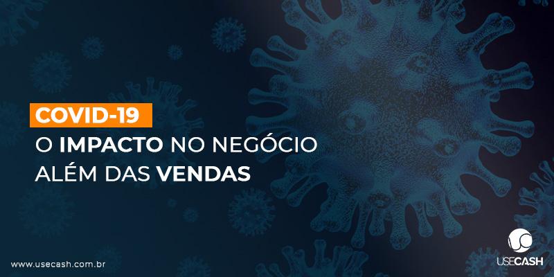 Como o Coronavírus pode impactar o seu negócio além das vendas?